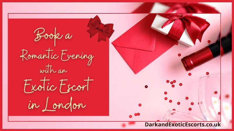 Book a Romantic Evening with an Exotic Escort in London