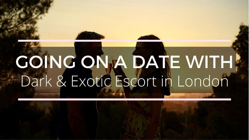 Tips for Going on A Date with A Dark and Exotic Escort in London